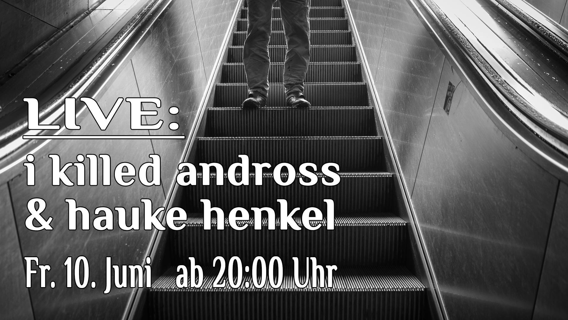 Diesen Freitag LIVE: i killed andross & hauke henkel